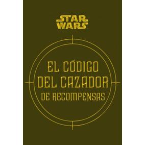 Star Wars. El Codigo Del Cazador De Recompensas