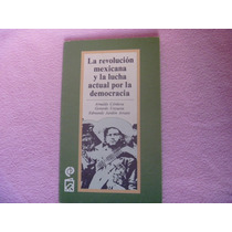 La Revolución Mexicana Y La Lucha Actual Por La Democracia.