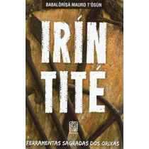 Livro: Irin Tite - Ferramentas Sagradas Dos Orixás