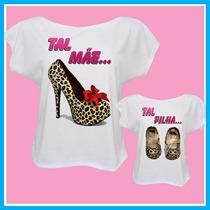 Blusa Feminina Tal Mãe, Tal Filha, Sapatos Oncinha, Camiseta