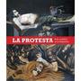 La Protesta - Arte Y Política En La Argentina - Catálogo