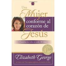 Libro Una Mujer Conforme Al Corazon De Jesus: Cambia Tu Vida