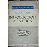 Introduccion A La Etica - Sepcih, Juan R. - Emece - 1952