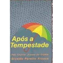 Apos A Tempestade - Divaldo Pereira Franco / Joana De Angeli