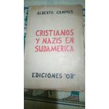 Cristianos Y Nazis En Sudamerica Alberto Campos 1a Edicion