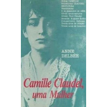 Camille Claudel,uma Mulher - Anne Delbée