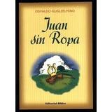 Juan Sin Ropa- Osvaldo Guglielmino- Editorial Biblos.