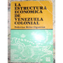 La Estructura Economica De La Vzla Colonial - Brito Figueroa