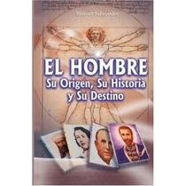 Libro El Hombre, Su Origen, Su Historia Y Su Destino - Nuevo