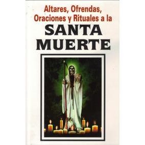Altares, Ofrendas, Oraciones Y Rituales A La Santa Muerte