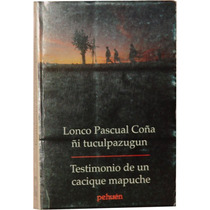 Testimonio De Un Cacique Mapuche - Pascual C.