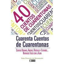 40 Cuentos De Cuarentonas; Katy Chocron Envío Gratis