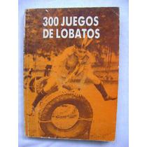 300 Juegos De Lobatos - Ing. Jorge Núñez