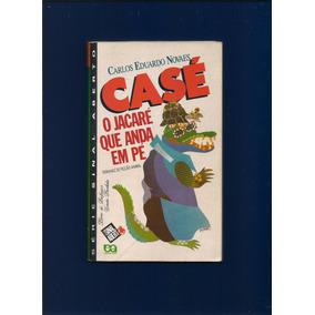 Livro Casé O Jacaré Que Anda Em Pé - Carlos Eduardo Novaes