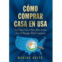 Libro Como Comprar Casa En Usa: Tu Guia, Paso A Paso, Para E
