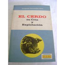 El Cerdo, Su Cria Y Explotacion. L. Escamilla Arce. $249 Dhl