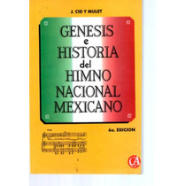 Genesis E Historia Del Himno Mexicano De J. Cid Y Mulet.