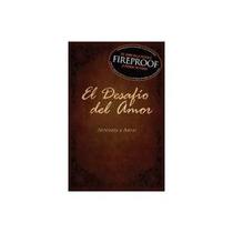 Libro El Desafio Del Amor - De La Pelicula Fireproof