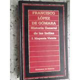 Historia General De Las Indias 1 Hispania Victrix De Gomarra