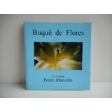 Livro Buquê De Flores Pedro Marodin (org)