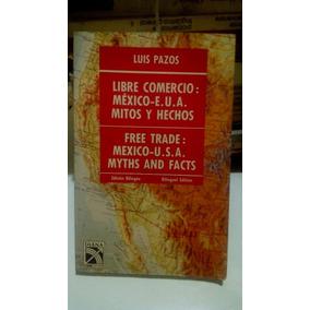 Libre Comercio Mexico Eua Mitos Y Hechos Luis Pazos