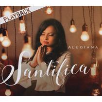 Cd Play-back Alugiana - Santifica (original) Lacrado