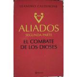 Aliados. El Combate De Los Dioses - Calderone, A -