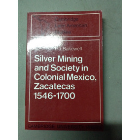 Silver Mining And Society In Colonial México, Zacatecas