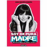 Libro Soy De Pura Madre De Ana Maria Simon Perocontenta