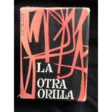 La Otra Orilla. - Miguel Arteche. - Primera Edición