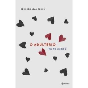 Livro O Adultério Em 10 Lições Eduardo Leal Cunha