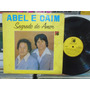 Lp - Abel E Caim / Segredo De Amor / Independente / 1981