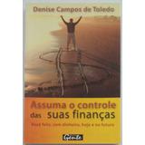 Assuma O Controle De Suas Finanças - Denise Campos De Toledo