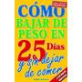 Bajar De Peso En 25 Dias -( Libro Electronico)