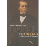 Livro Duque De Caxias O Homem Por Trás Do Monumento