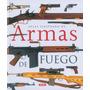 Atlas Ilustrado De Armas De Fuego Militares Y Deportivas Del