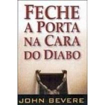 Feche A Porta Na Cara Do Diabo - John Bevere Frete Gratis