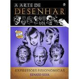 A Arte De Desenhar - Expressões Fisionômicas - Renato Silv