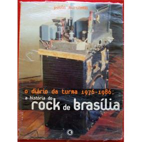 Diário Da Turma 76 A 86:história Do Rock De Brasília! Legião