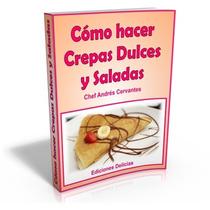 Libro: Como Hacer Crepas Dulces Y Saladas - Ed. Delicias