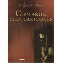 Cien Años, Cien Canciones. Agustin Lara