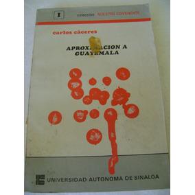Aproximacion A Guatemala. Carlos Caceres. Uas. $189 Dhl