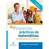 Mis Proyectos Prácticos De Matemáticas (secundaria Y Bachill