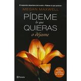 Pideme Lo Que Quieras O Dejame, Megan Maxwell, Ed. Planeta.
