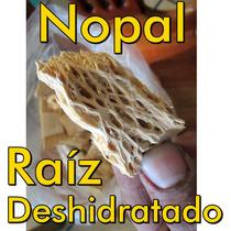 Raiz De Nopal Deshidratado 1 Kilo Seco