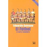 El Fútbol A Sol Y Sombra Eduardo Galeano Envío Gratis
