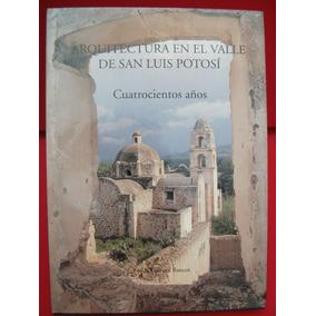 Arquitectura En El Valle De San Luis Potosí Cuatrocientos Añ