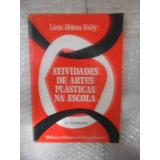 Atividades De Artes Plásticas Na Escola - Lúcia Helena Reily