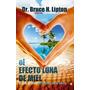 Dr. Bruce H. Lipton - El Efecto Luna De Miel