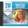 Cd Waleska - Canta Boleros - 20 Super Sucessos